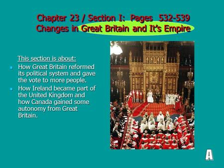 Chapter 23 / Section I: Pages 532-539 Changes in Great Britain and It's Empire This section is about: This section is about: How Great Britain reformed.