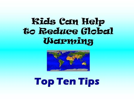 Kids Can Help to Reduce Global Warming