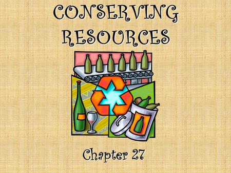 CONSERVING RESOURCES Chapter 27.