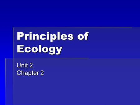 Principles of Ecology Unit 2 Chapter 2. What is ecology?  Ecology: study of interactions that take place between organisms and their environment.