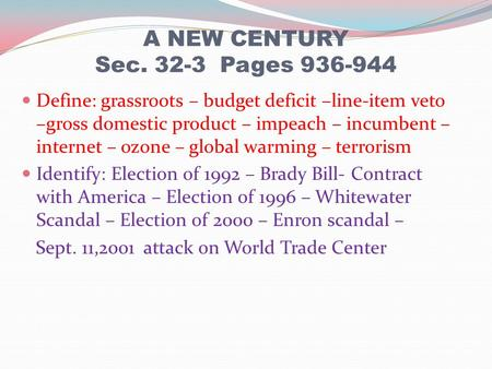 A NEW CENTURY Sec. 32-3 Pages 936-944 Define: grassroots – budget deficit –line-item veto –gross domestic product – impeach – incumbent – internet – ozone.