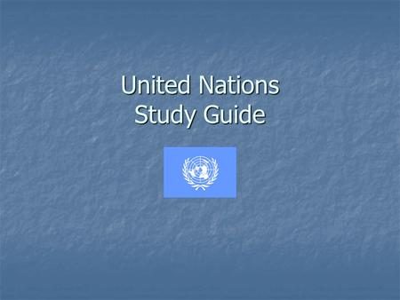 United Nations Study Guide. The United Nations Est'd in 1945 Est'd in 1945 Predecessor: League of Nations Predecessor: League of Nations Top priority: