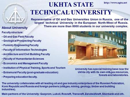 UKHTA STATE TECHNICAL UNIVERSITY Representative of Oil and Gas Universities Union in Russia, one of the largest technical University.