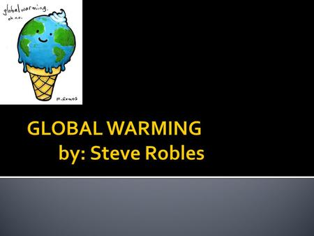 Global Warming is the gradual increase in the temperature of earth's atmosphere attributed to the greenhouse effect caused by increase levels of carbon.
