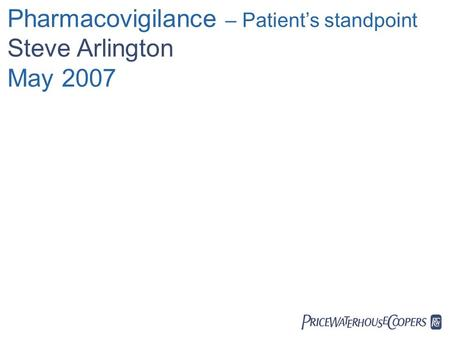  Pharmacovigilance – Patient's standpoint Steve Arlington May 2007.