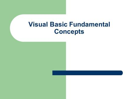 Visual Basic Fundamental Concepts. Integrated Development Enviroment Generates startup form for new project on which to place controls. Features toolbox.