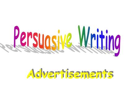 Persuasive Writing Advertisements.