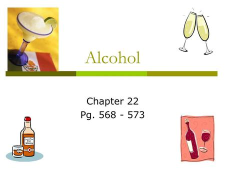 Alcohol Chapter 22 Pg. 568 - 573. Harmful effects of alcohol use  Objective 1: Describe the short-term effects of alcohol use.  Objective 2: Discuss.
