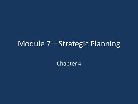 Module 7 – Strategic Planning Chapter 4. Learning Objectives LO1 LO1 Summarize the basic steps in any planning process LO2 LO2 Describe how strategic.