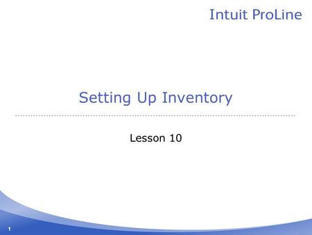 1 Setting Up Inventory Lesson 10. 2 Lesson objectives To get an overview of inventory in QuickBooks To practice filling out a purchase order for inventory.