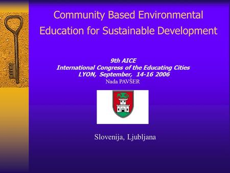 Community Based Environmental Education for Sustainable Development 9th AICE International Congress of the Educating Cities LYON, September, 14-16 2006.