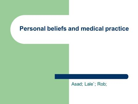Personal beliefs and medical practice Asad; Lale`; Rob;