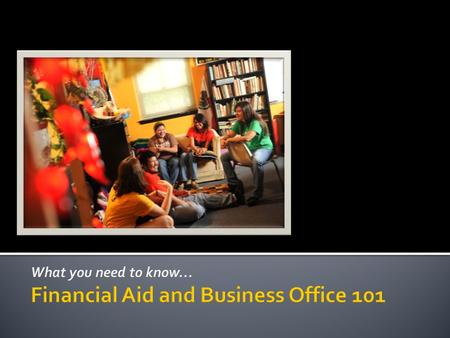  Office of Financial Aid  Beck Center, Suite 108  Hours: 8:00 – 5:00 p.m.  Online Access 24/7 at MyTLU to documents and award letters  Business Office.