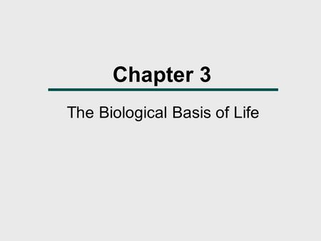 Chapter 3 The Biological Basis of Life. Chapter Outline  The Cell  DNA Structure  DNA Replication  Protein Synthesis  What is a Gene?  Cell Division: