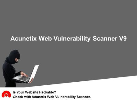 Is Your Website Hackable? Check with Acunetix Web Vulnerability Scanner. Acunetix Web Vulnerability Scanner V9.