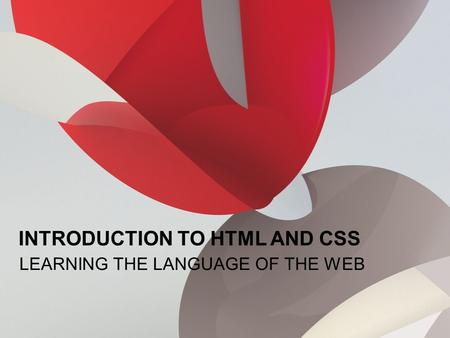 © 2012 Adobe Systems Incorporated. All Rights Reserved. LEARNING THE LANGUAGE OF THE WEB INTRODUCTION TO HTML AND CSS.