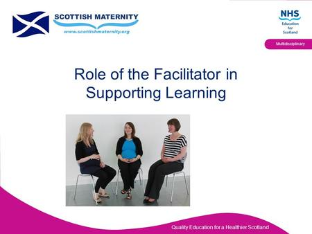 Quality Education for a Healthier Scotland Multidisciplinary Role of the Facilitator in Supporting Learning.