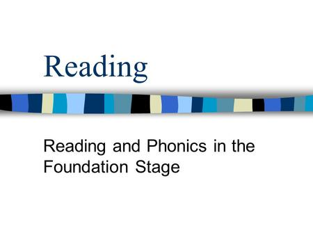 Reading Reading and Phonics in the Foundation Stage.