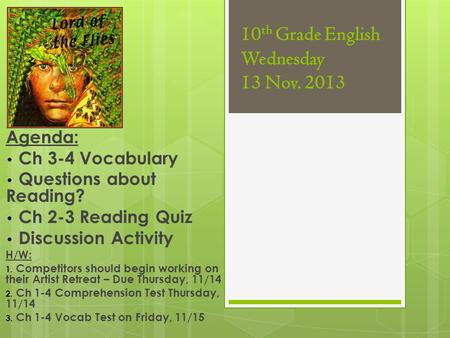 10 th Grade English Wednesday 13 Nov. 2013 Agenda: Ch 3-4 Vocabulary Questions about Reading? Ch 2-3 Reading Quiz Discussion Activity H/W: 1. Competitors.