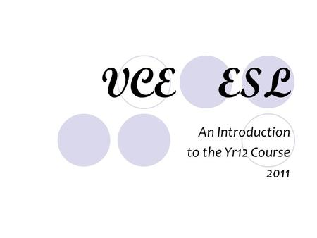 VCE ESL An Introduction to the Yr12 Course 2011. ESL vs English There are only very subtle differences between the courses Final ATAR scores are on par.