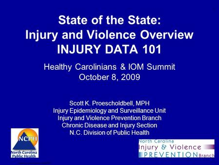 1 Healthy Carolinians 10/08/09 State of the State: Injury and Violence Overview INJURY DATA 101 Healthy Carolinians & IOM Summit October 8, 2009 Scott.