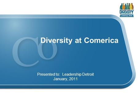 Diversity at Comerica Presented to: Leadership Detroit January, 2011.