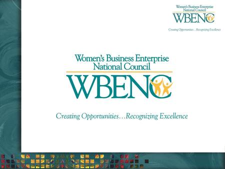 Creating Opportunities… Recognizing Excellence. Did You Know? Women-owned businesses are the fastest growing segment of the U.S. economy (more than 9.1.