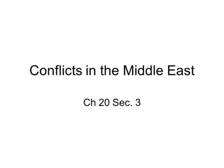 Conflicts in the Middle East Ch 20 Sec. 3. Arab-Israeli Conflict 1948 Israel born out of British mandate of Palestine, Palestinian Arabs claimed as their.