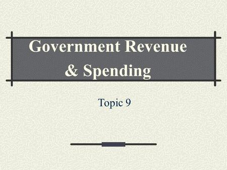Government Revenue & Spending Topic 9. What are Taxes? Required payment to local, state, or national gov't Primary way the gov't collects money Congress.