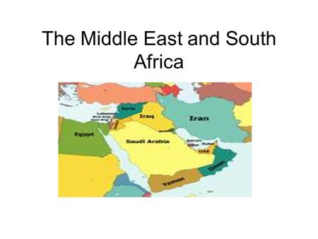 The Middle East and South Africa. Middle East Background Viewed as the cradle of civilization: Babylonians, Persians, Sumerians etc Many major religions.