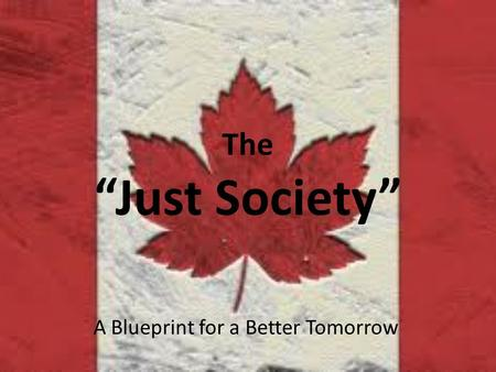"The ""Just Society"" A Blueprint for a Better Tomorrow."