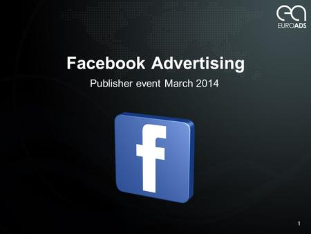Facebook <strong>Advertising</strong> Publisher event March 2014 1.