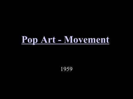 "Pop Art - Movement 1959. Pop Art Once you ""got"" Pop, you could never see a sign the same way again. And once you thought Pop, you could never see America."