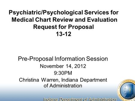 Psychiatric/Psychological Services for Medical Chart Review and Evaluation Request for Proposal 13-12 Pre-Proposal Information Session November 14, 2012.