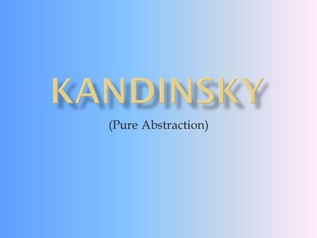 (Pure Abstraction).  Wassily Kandinsky (December 16, 1866 – December 13, 1944) was a Russian painter, printmaker and art theorist. One of the most famous.