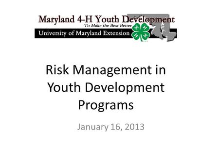 Risk Management in Youth Development Programs January 16, 2013.
