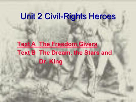 Unit 2 Civil-Rights Heroes Text A The Freedom Givers Text B The Dream, the Stars <strong>and</strong> Dr. King.