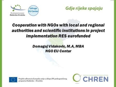 Cooperation with NGOs with local and regional authorities and scientific institutions in project implementation RES eurofunded Domagoj Vidakovic, M.A,
