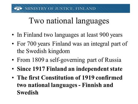 Two national languages In Finland two languages at least 900 years For 700 years Finland was an integral part of the Swedish kingdom From 1809 a self-governing.