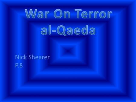 Nick Shearer P.8. al-Qaeda is an international terrorist network. Osama bin Laden ran the al-Qaeda terrorist network. al-Qaeda was responsible for the.