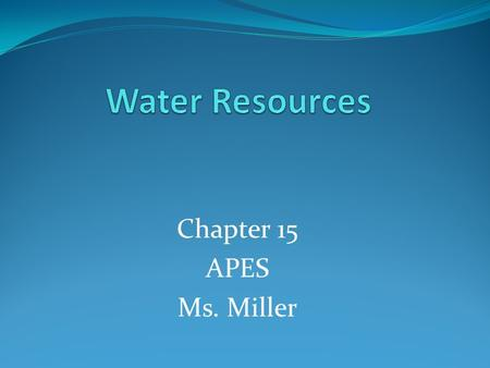 Chapter 15 APES Ms. Miller. Hydrological Poverty: lack of freshwater available for use which leads to harsh human, environmental and economical consequences.