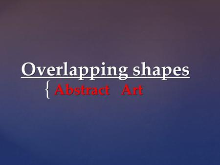 Overlapping shapes Abstract Art.