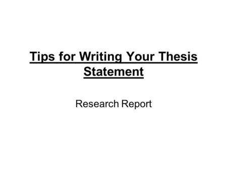 Tips for Writing Your Thesis Statement Research Report.