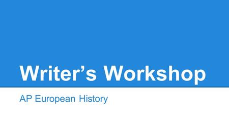 Writer's Workshop AP European History. Don't let this be you...