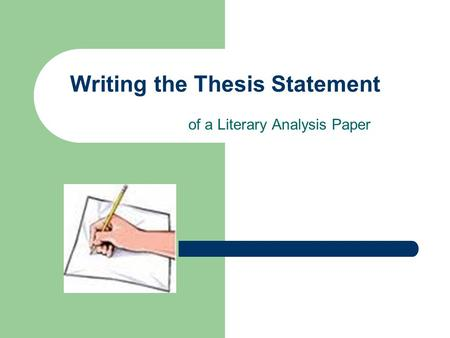 Writing the Thesis Statement of a Literary Analysis Paper.