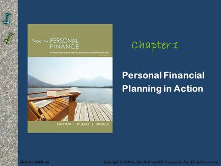 Chapter 1 Personal Financial Planning in Action Copyright © 2010 by The McGraw-Hill Companies, Inc. All rights reserved.McGraw-Hill/Irwin.