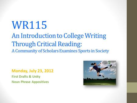 WR115 An Introduction to College Writing Through Critical Reading: A Community of Scholars Examines Sports in Society Monday, July 23, 2012 First Drafts.