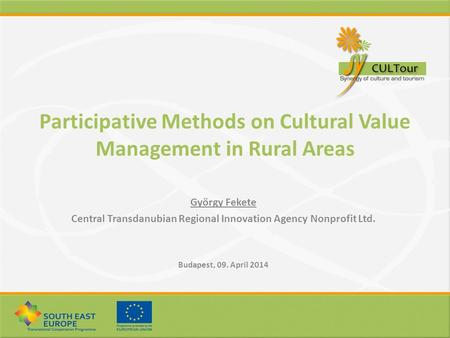 Participative Methods on Cultural Value Management in Rural Areas György Fekete Central Transdanubian Regional Innovation Agency Nonprofit Ltd. Budapest,