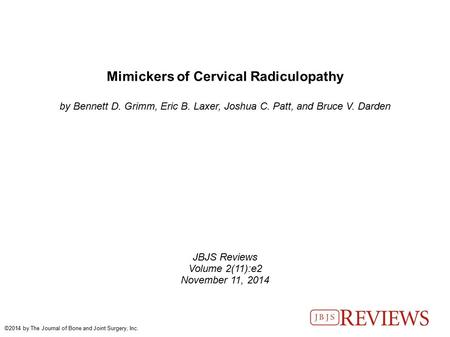Mimickers of Cervical Radiculopathy by Bennett D. Grimm, Eric B. Laxer, Joshua C. Patt, and Bruce V. Darden JBJS Reviews Volume 2(11):e2 November 11, 2014.