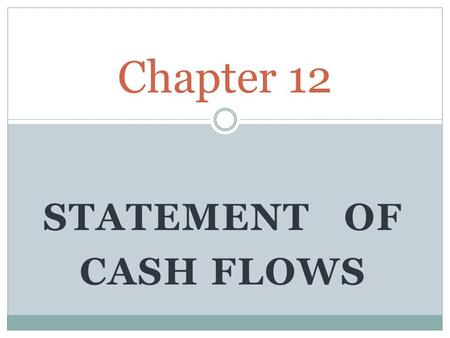 STATEMENT OF CASH FLOWS Chapter 12. Compare Companies INCOME Company A Company B Sales$500$500 Expenses 425 425 Net Income$ 75$ 75 CASH Beginning of Year$25$25.
